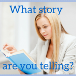 What Story Are You Telling?  by Trisch Richardson