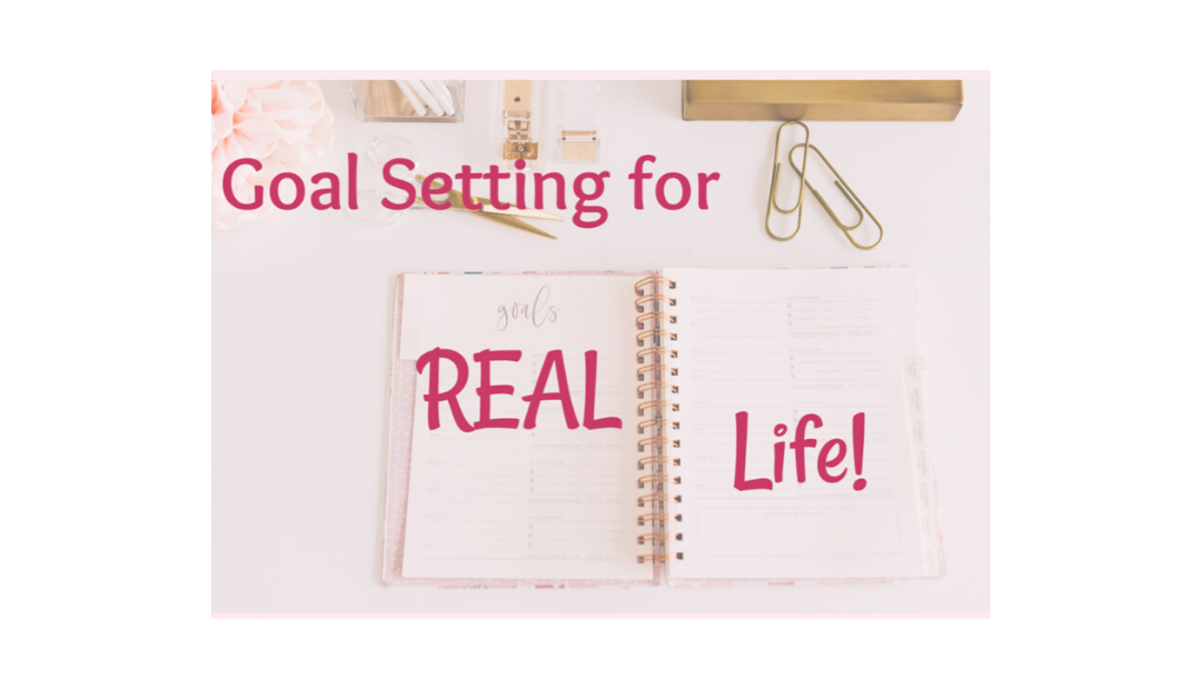 Goal Setting for REAL Life!